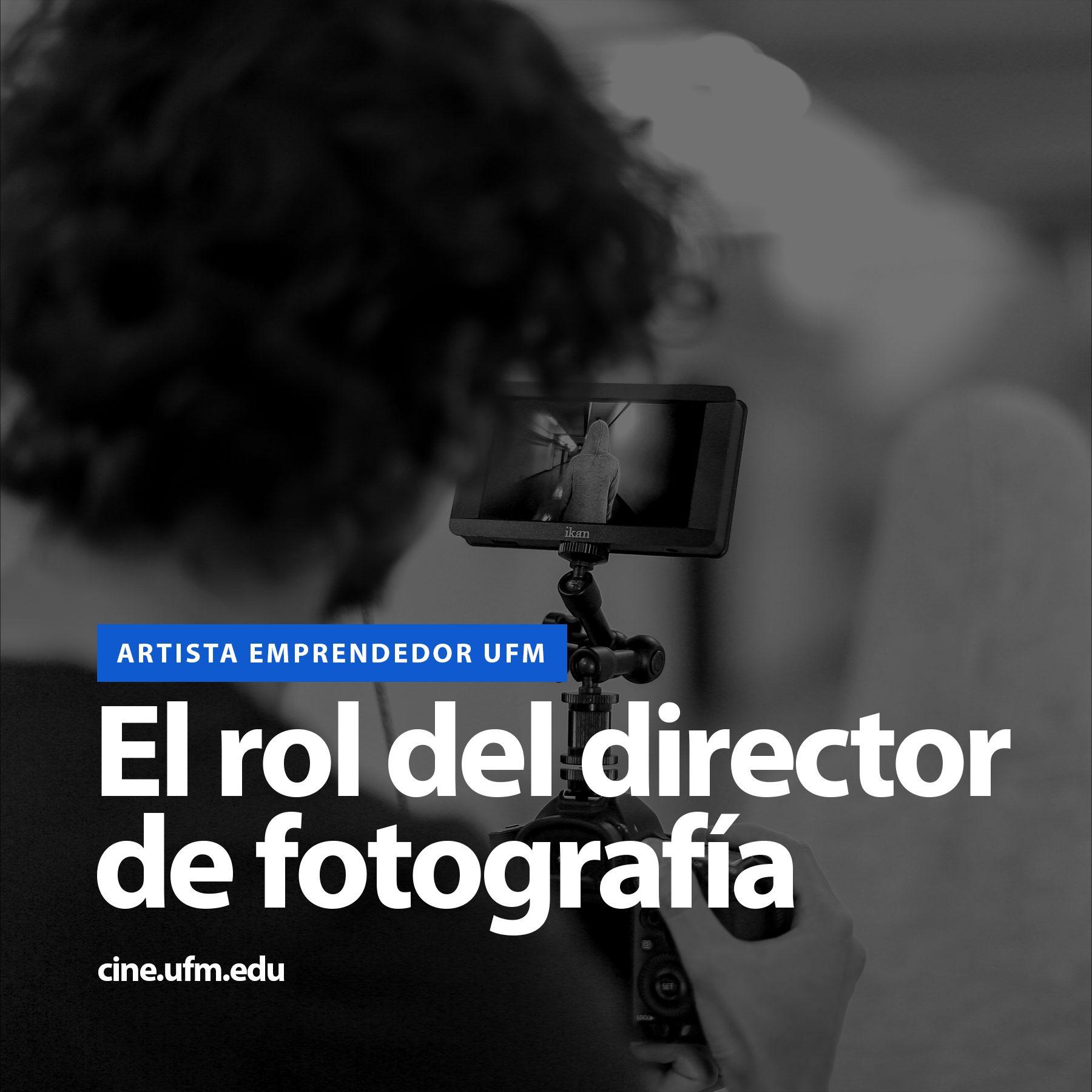 Artista emprendedor UFM: El rol del director de fotografía
