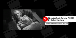 10 Essential Movies to Watch by Marc Eliot 9.The Asphalt Jungle (1950) by John Huston